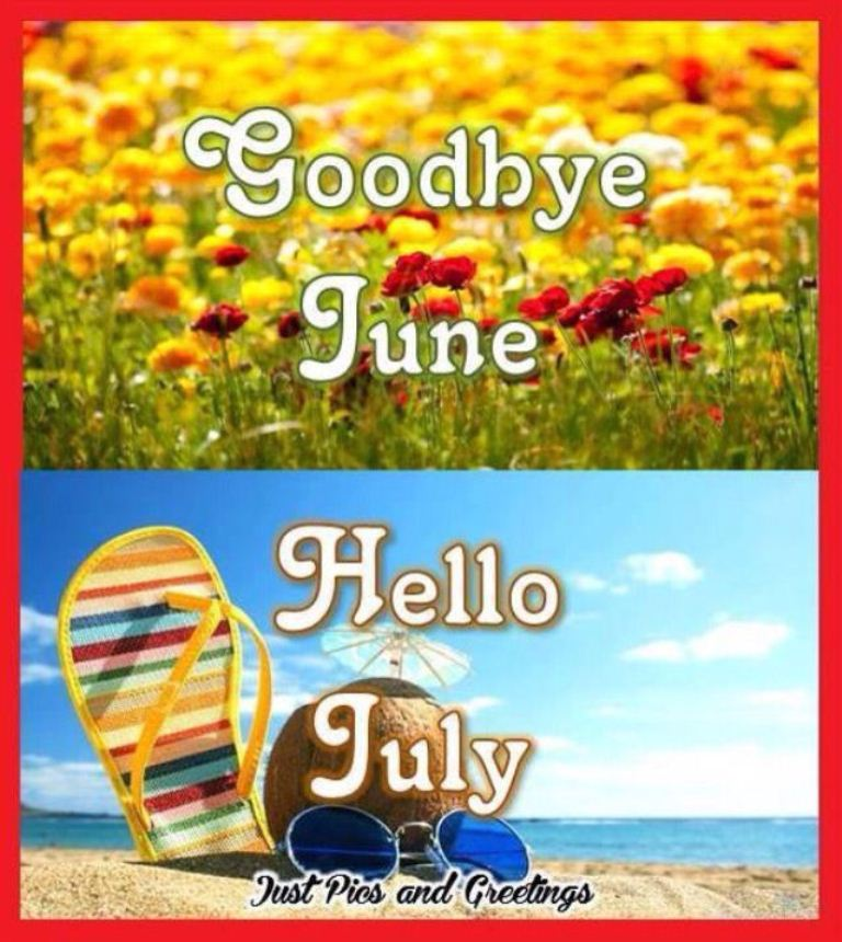 Goodbye June Hello July Summer