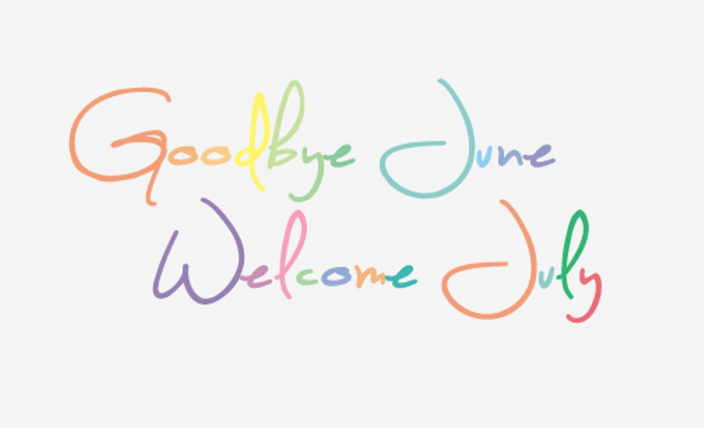 Goodbye June Welcome July