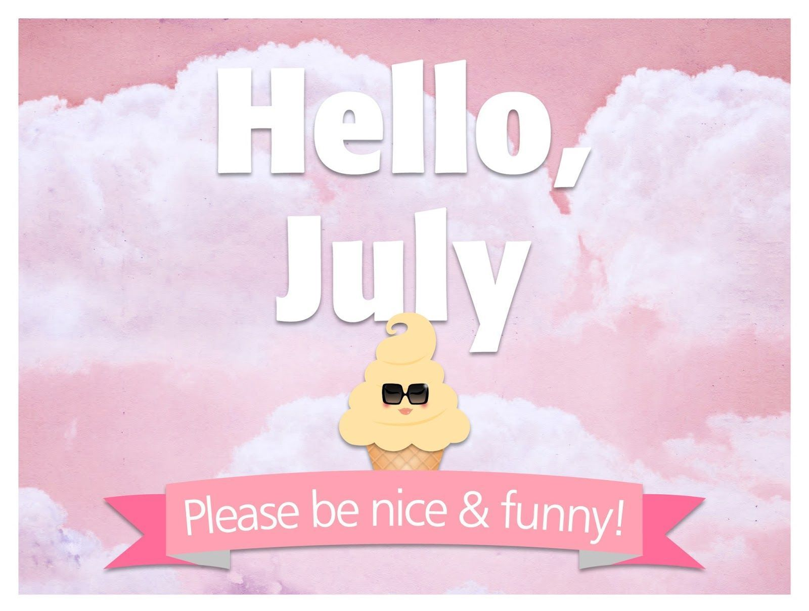 Hello July Month Please Be Good Images, Pictures, Photos, Wallpaper