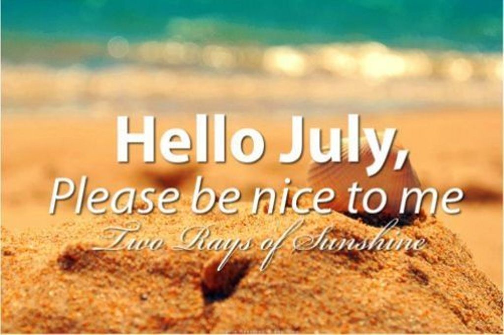 Hello July Please Be Good To Me