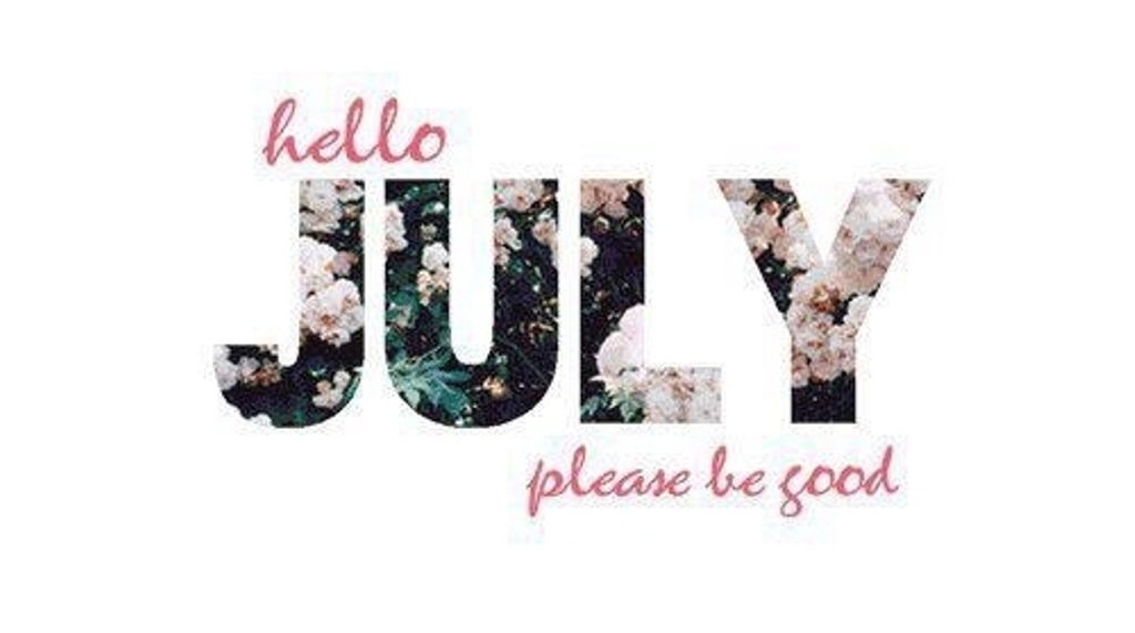 Hello July Please Be Good