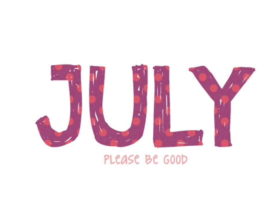 July Please Be Good