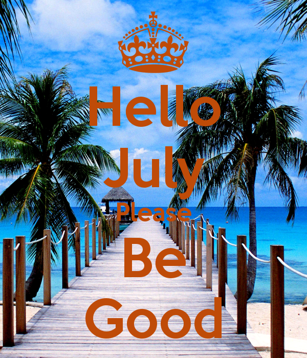 Welcome July Please Be Good