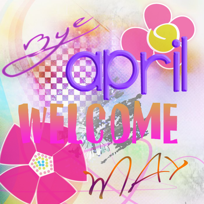 Welcome May Goodbye April