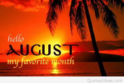 Hello August My Favorite Month Quotes