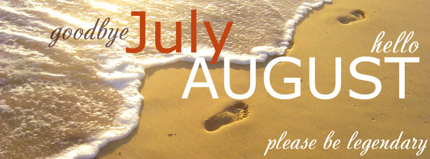 Bye July Hello August Be Legendary Facebook Cover