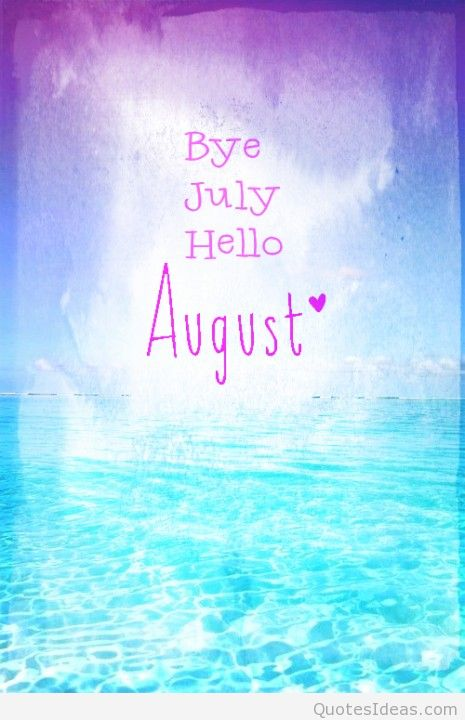 Bye July Hello August Quotes