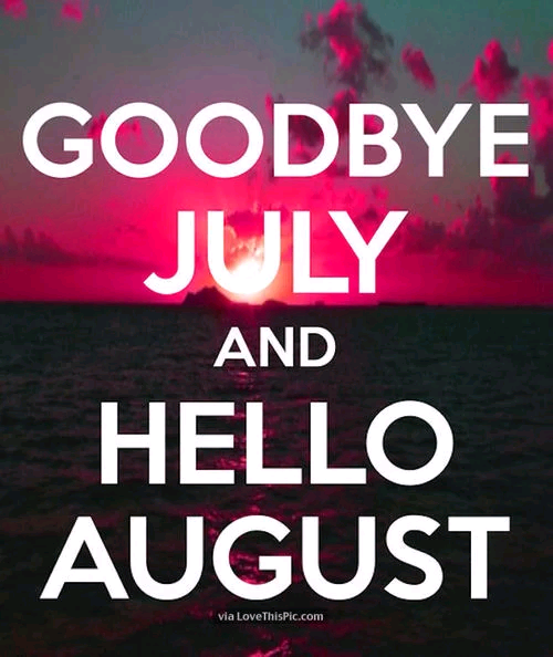 Goodbye July Hello August Images For Whatsapp