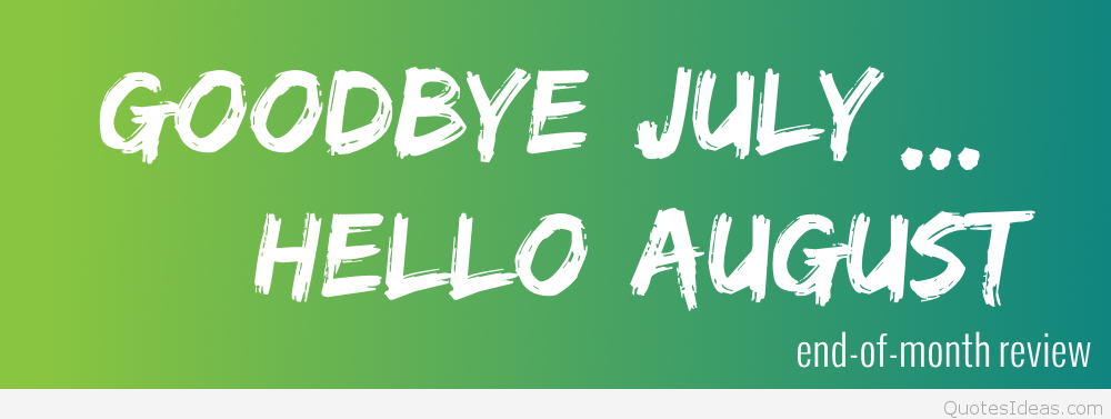 Goodbye July Hello August Images Green Blue