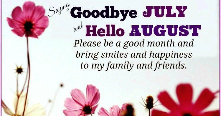 Goodbye July Hello August Images Quotes