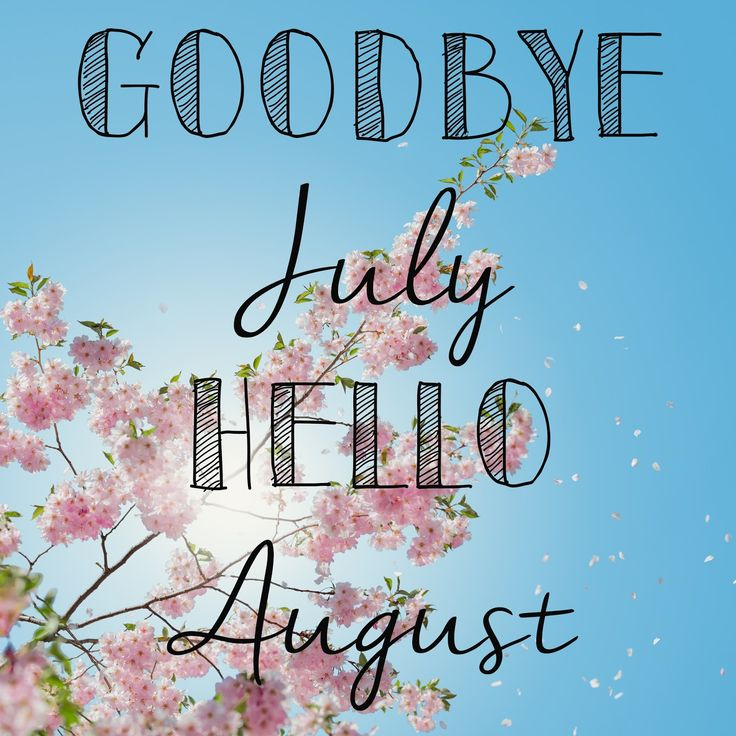 Goodbye July Hello August Pictures Free