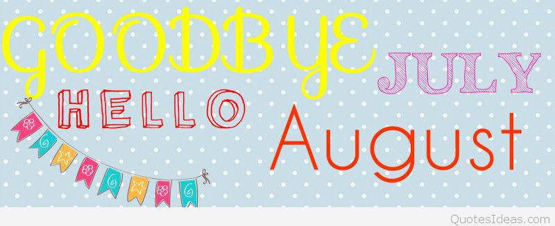 Goodbye July Hello August Quotes For Facebook