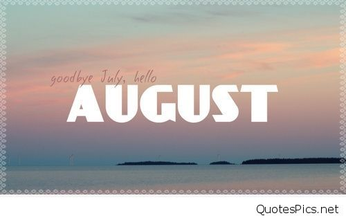 Goodbye July Hello August Sayings Photos