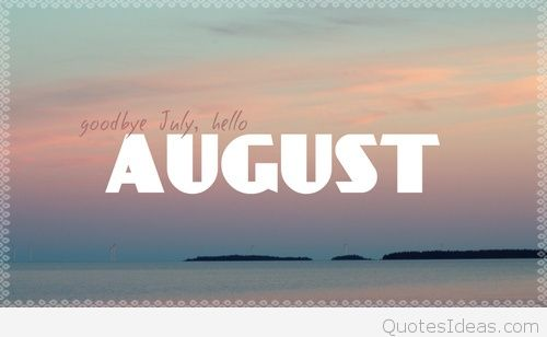 Goodbye July Hello August Sayings Picture