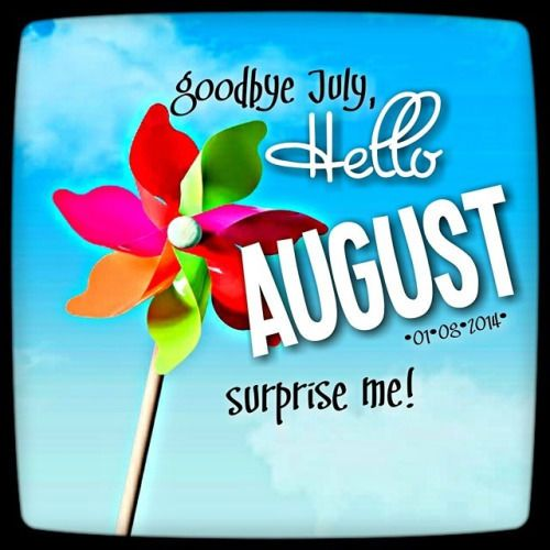 Goodbye July Hello August Surprise Me
