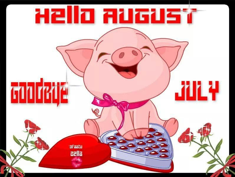 Hello August Goodbye July