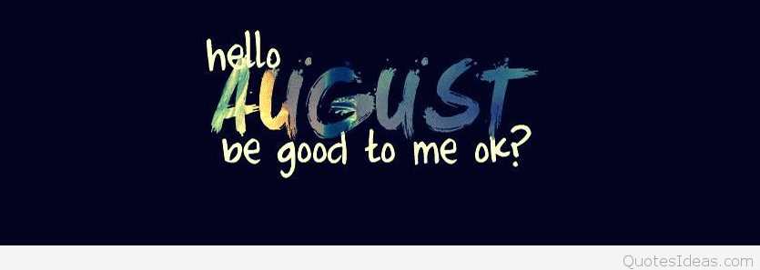 Hello August Please Be Good To Me