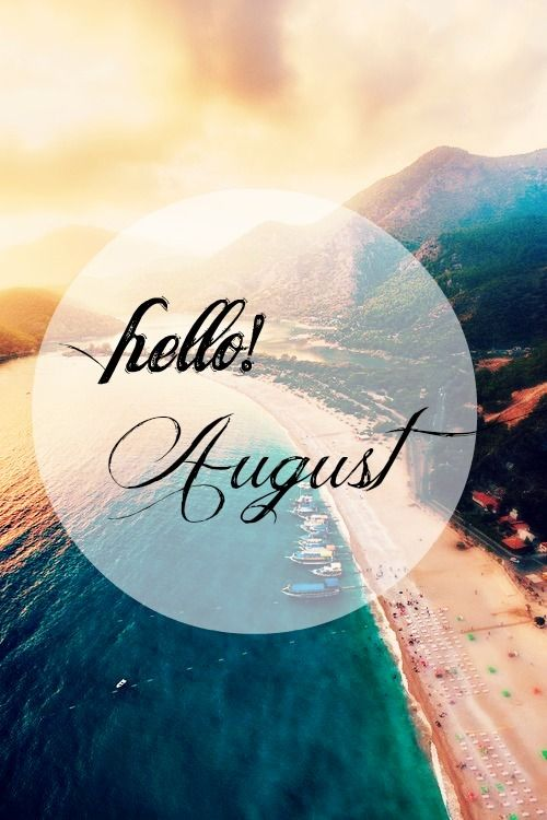 Hello August Tumblr Images