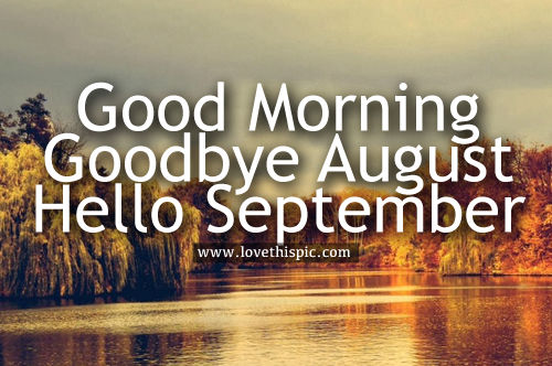 Good Morning Goodbye August Hello September Pictures