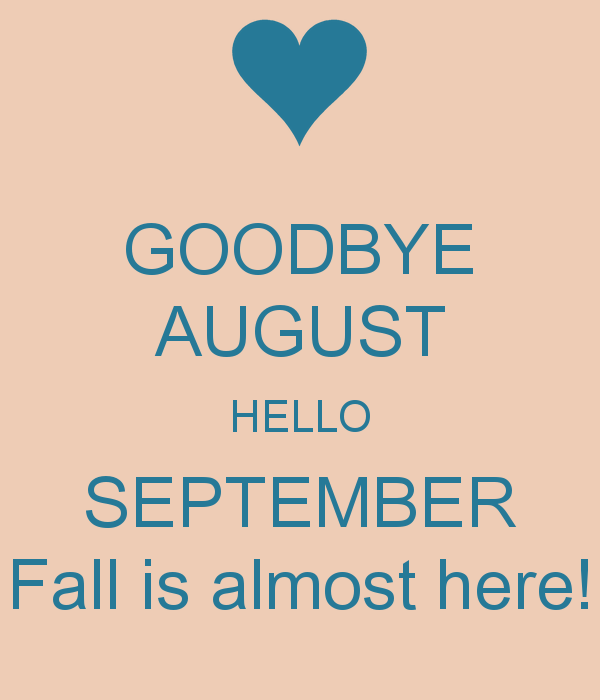 Goodbye August Hello September Fall is Almost Here