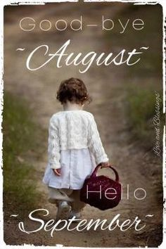 Goodbye August Hello September Inspiring Pictures