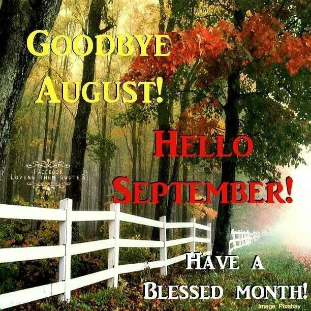 Goodbye August Hello September Photos Have a Blessed Month