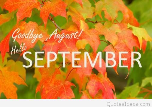 Goodbye August, Hello September Pictures