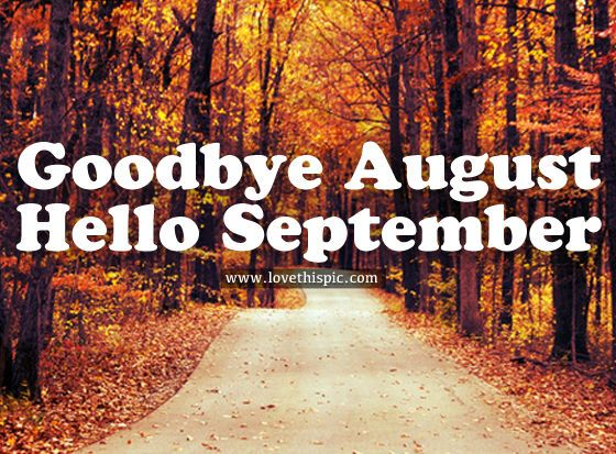 Goodbye August Hello September Pictures