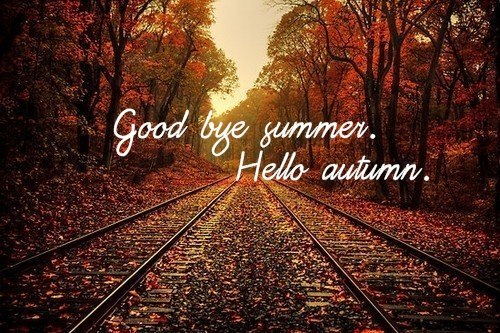 Goodbye Summer Welcome Autumn