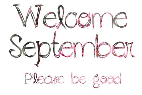Welcome September Please Be Good