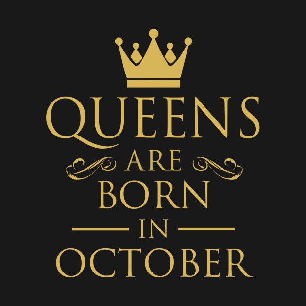 Queens are born in October Pictures
