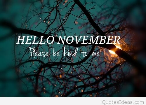 Hello November Pictures Please Be Kind To Me